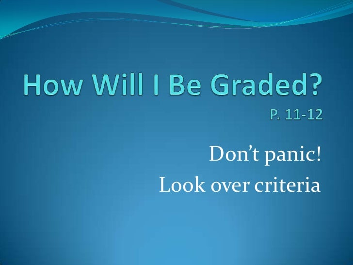 How Will I Be Graded?P. 11-12<br />Don't panic!<br />Look over criteria<br />