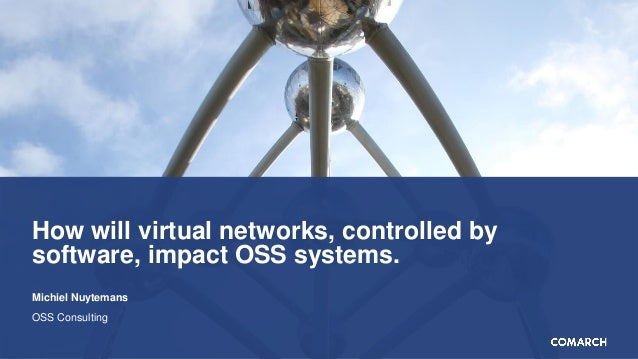How will virtual networks, controlled by software, impact OSS systems. Michiel Nuytemans OSS Consulting