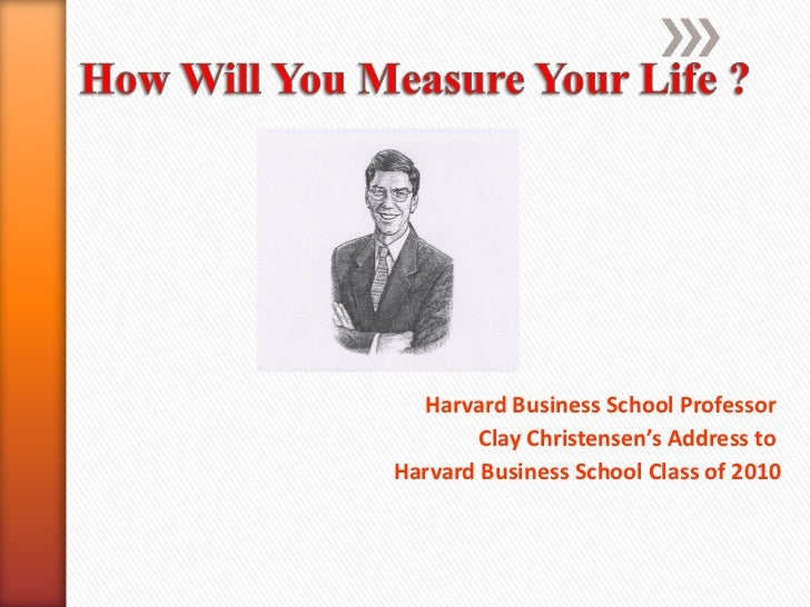 Harvard Business School Professor  Clay Christensen's Address to  Harvard Business School Class of 2010