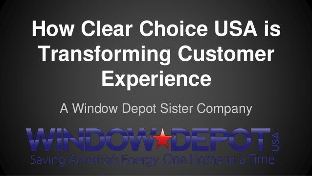 How Clear Choice USA is  Transforming Customer  Experience  A Window Depot Sister Company