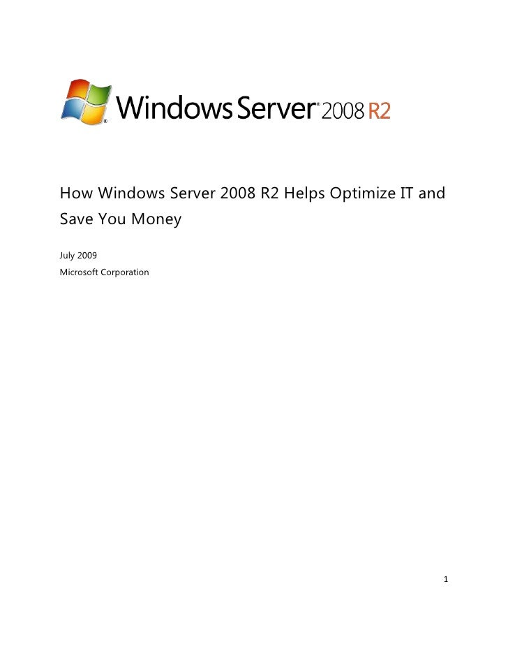 How Windows Server 2008 R2 Helps Optimize IT and Save You Money  July 2009 Microsoft Corporation                          ...