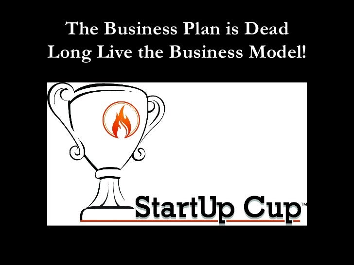 The Business Plan is Dead Long Live the Business Model!