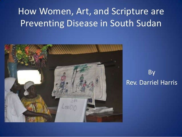 How Women, Art, and Scripture are Preventing Disease in South Sudan By Rev. Darriel Harris