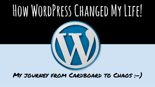 HowWordPressChangedMyLife! My journey from Cardboard to Chaos :-)