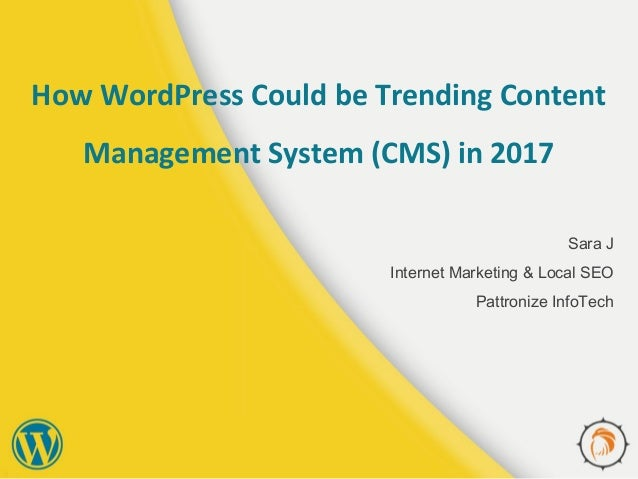 How WordPress Could be Trending Content Management System (CMS) in 2017 Sara J Internet Marketing & Local SEO Pattronize I...