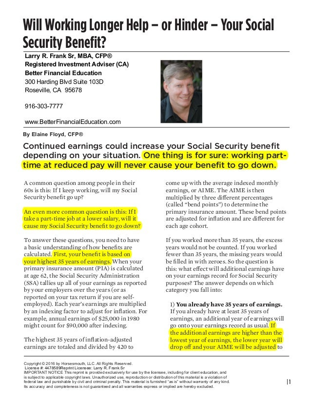 | 1 A common question among people in their 60s is this: If I keep working, will my Social Security benefit go up? An even...