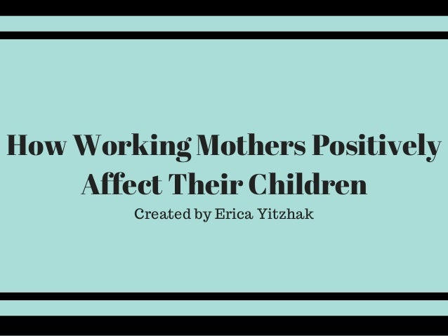 How Working Mothers Positively Affect Their Children