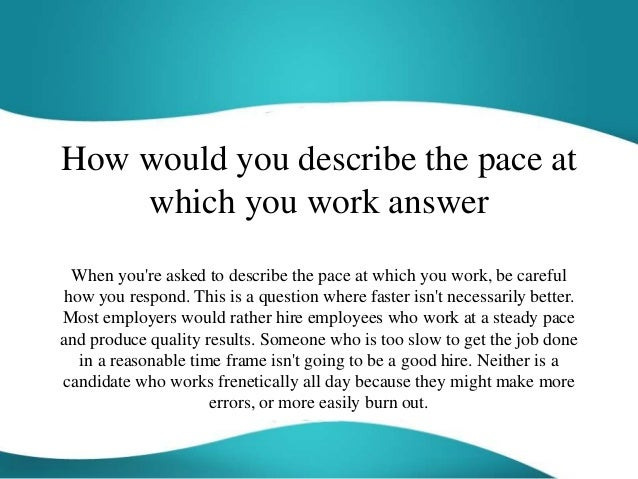 how would you describe the pace at which you work answer when youre asked