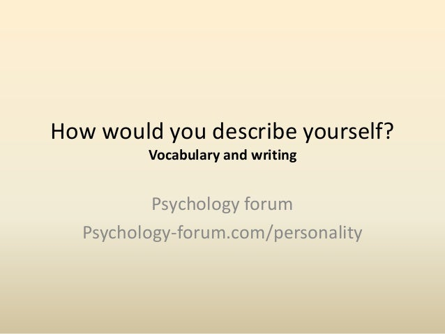 essay on how would you describe yourself In just about every interview, the interviewer asks the question, how would you  describe yourself while this is something that should be.