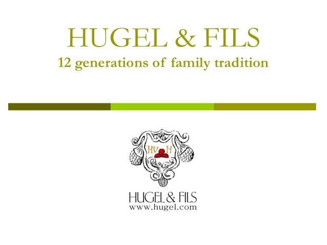 HUGEL & FILS 12 generations of family tradition