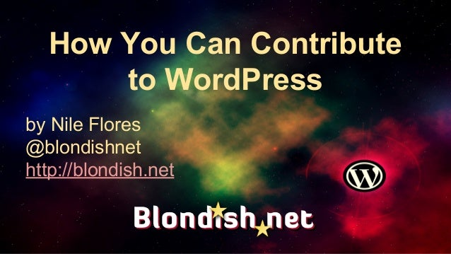How You Can Contribute to WordPress by Nile Flores @blondishnet http://blondish.net
