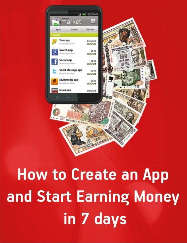 How to Create an App and Start Earning Money in 7 Days  How to Create an App and Start Earning Money in 7 days Page 1