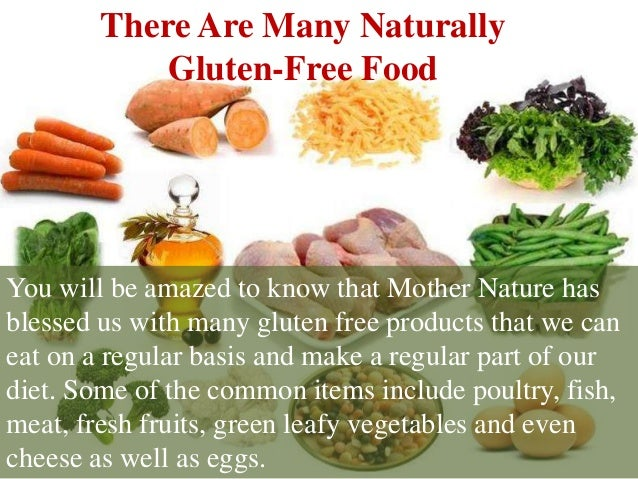You will be amazed to know that Mother Nature has blessed us with many gluten free products that we can eat on a regular b...