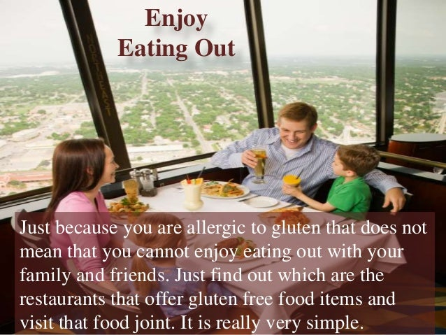 Just because you are allergic to gluten that does not mean that you cannot enjoy eating out with your family and friends. ...