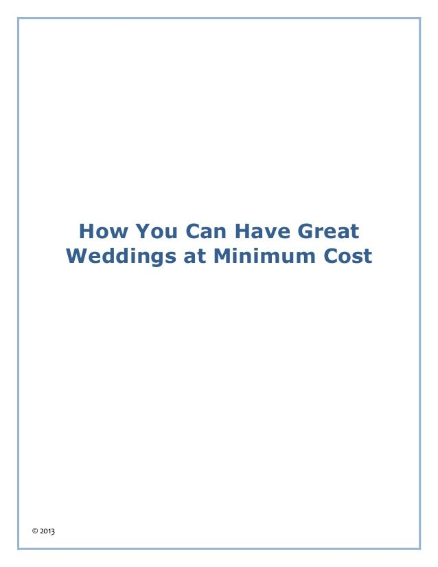 How You Can Have Great         Weddings at Minimum Cost© 2013