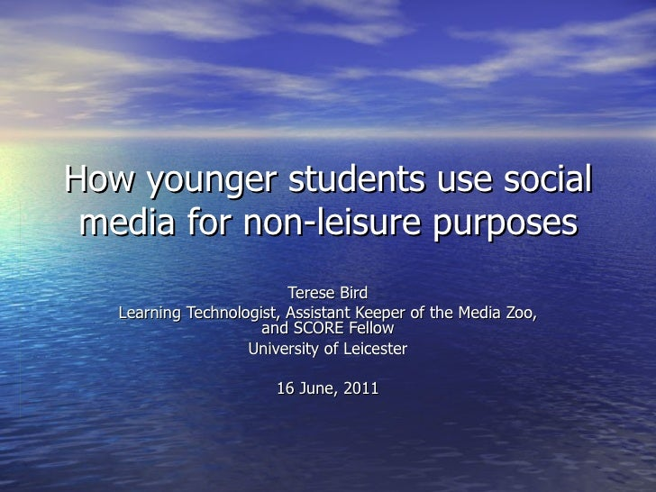 How younger students use social media for non-leisure purposes Terese Bird Learning Technologist, Assistant Keeper of the ...