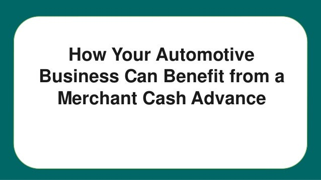 How Your Automotive Business Can Benefit from a Merchant Cash Advance