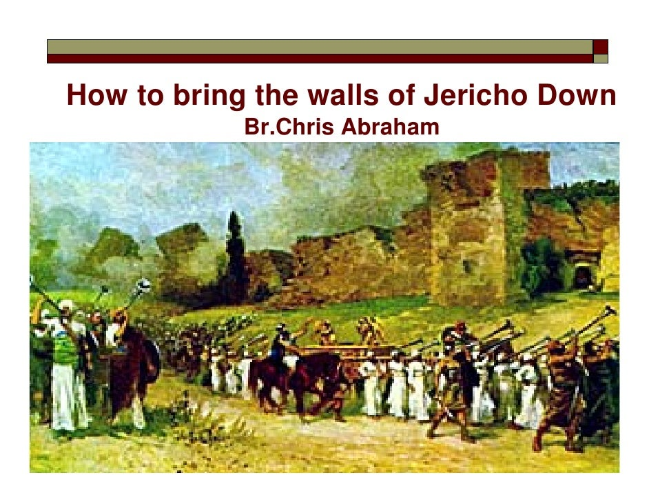 How to bring the walls of Jericho Down             Br.Chris Abraham