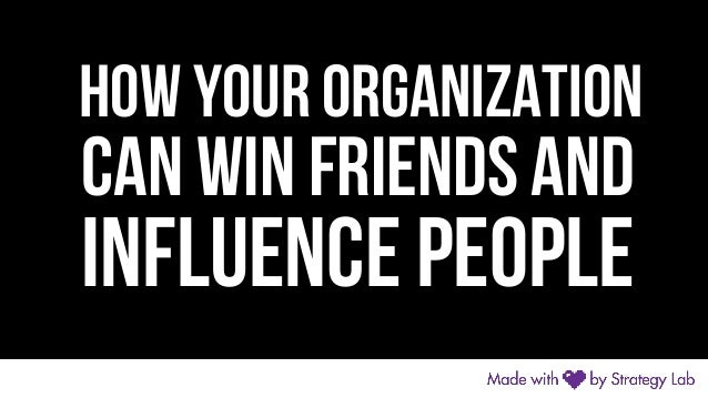how your organization can win friends and influence people