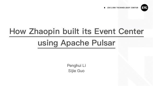 How Zhaopin built its Event Center using Apache Pulsar Penghui Li Sijie Guo