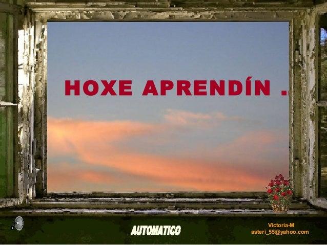 HOXE APRENDÍN …                  Victoria-M           asteri_55@yahoo.com