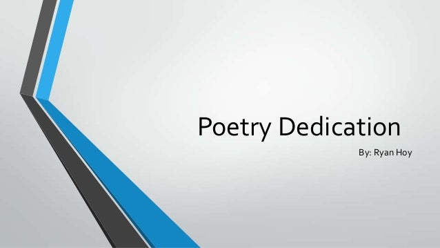 Poetry DedicationBy: Ryan Hoy
