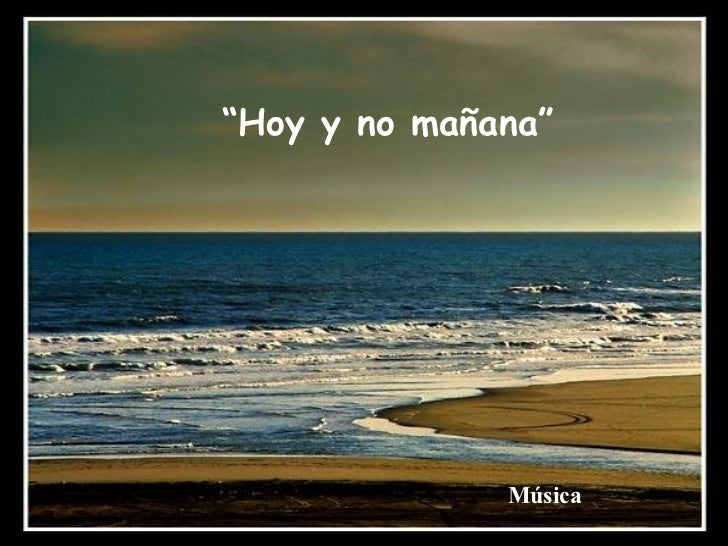 """"""" Hoy y no mañana"""" Música"""