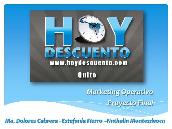 Marketing Operativo Proyecto Final Ma. Dolores Cabrera - Estefanía Fierro –Nathalia Montesdeoca
