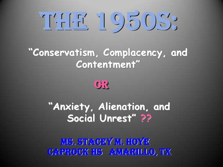 """THE 1950s:""""Conservatism, Complacency, and         Contentment""""            OR   """"Anxiety, Alienation, and      Social Unres..."""