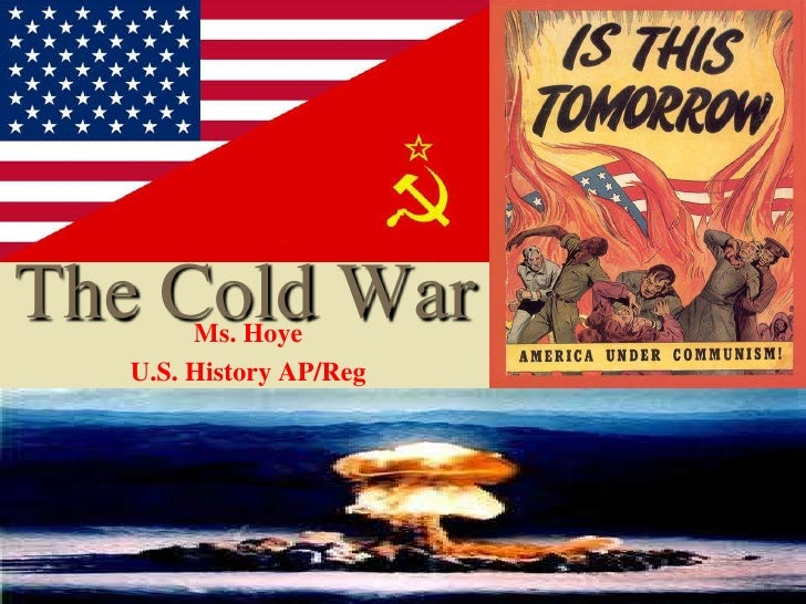 The Cold War        Ms. Hoye   U.S. History AP/Reg