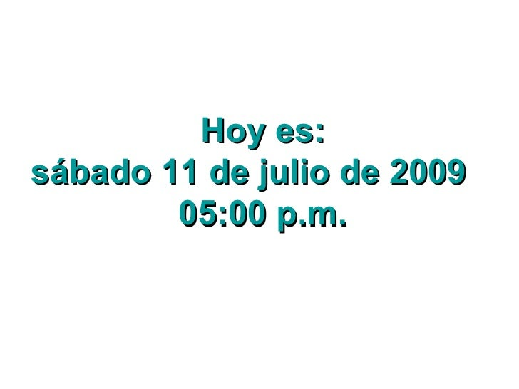 Hoy es: sábado 11 de julio de 2009         05:00 p.m.