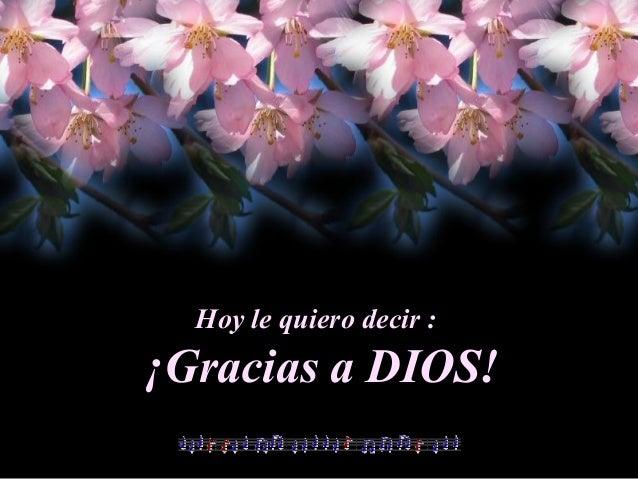 Hoy le quiero decir : ¡Gracias a DIOS!