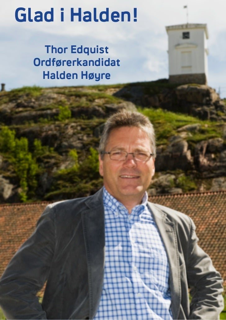 Glad i Halden!      Glad i   Thor Edquist Halden!    Ordførerkandidat     Halden HøyreNB! ProofcopyNot for printing