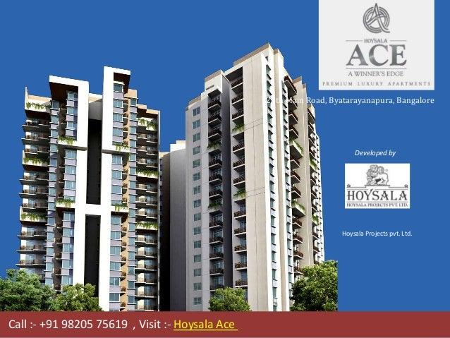 Hoysala Ace 20th Main Road, Byatarayanapura, Bangalore Hoysala Projects pvt. Ltd. Call :- +91 98205 75619 , Visit :- Hoysa...