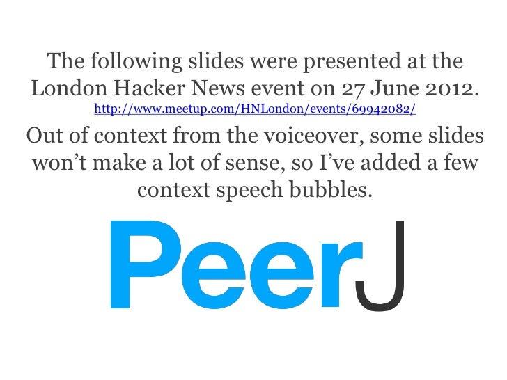 The following slides were presented at theLondon Hacker News event on 27 June 2012.      http://www.meetup.com/HNLondon/ev...