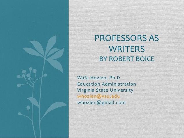 PROFESSORS AS          WRITERS         BY ROBERT BOICEWafa Hozien, Ph.DEducation AdministrationVirginia State Universitywh...