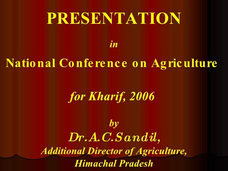 PRESENTATION in National Conference on Agriculture   for Kharif, 2006   by Dr.A.C.Sandil, Additional Director of Agricultu...