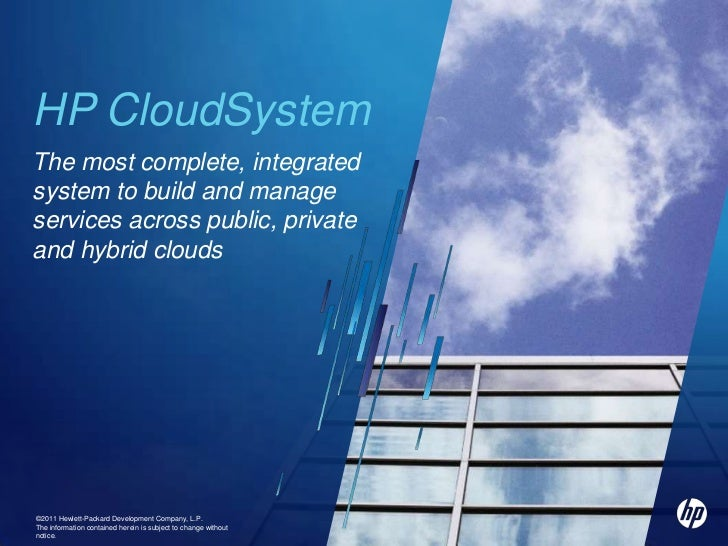 HP CloudSystem<br />The most complete, integrated system to build and manage services across public, private and hybrid cl...