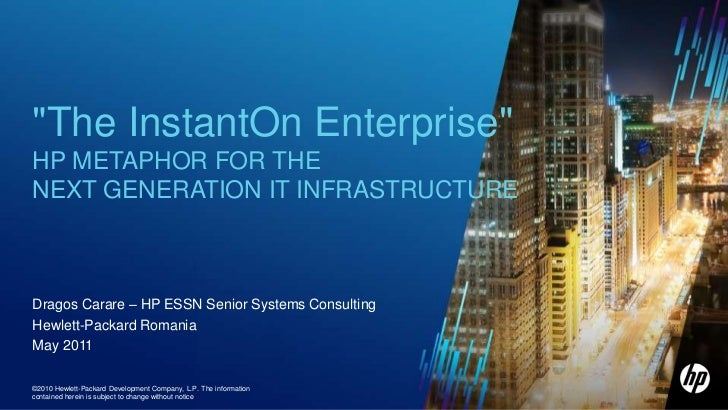 """""""The InstantOn Enterprise""""  HP Metaphor for the next generation IT infrastructure<br />Dragos Carare – HP ESSN Senior Syst..."""
