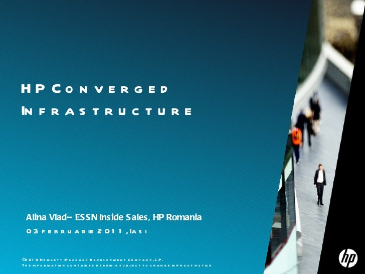 HP Converged Infrastructure © 2010 Hewlett-Packard Development Company, L.P. The information contained herein is subject t...