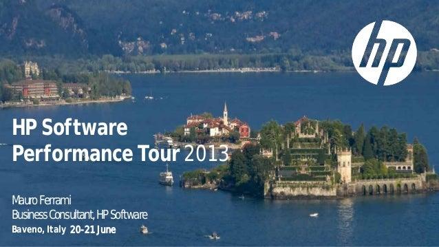 HP Software Performance Tour 2013 MauroFerrami BusinessConsultant,HPSoftware Baveno, Italy 20-21 June