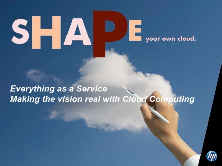 Everything as a Service Making the vision real with Cloud Computing
