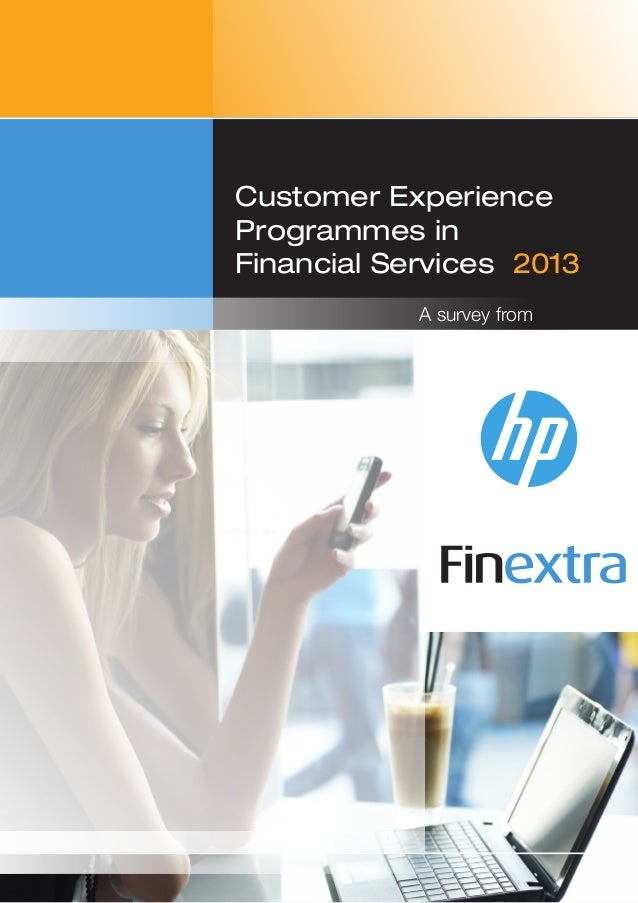 Customer Experience Management Survey 2013  Customer Experience Programmes in Financial Services 2013 A survey from