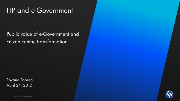 HP and e-GovernmentPublic value of e-Government andcitizen centric transformationRoxana PopescuApril 24, 20121   ©2009    ...