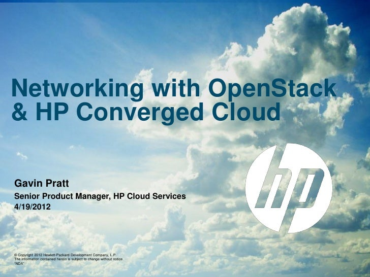 Networking with OpenStack& HP Converged CloudGavin PrattSenior Product Manager, HP Cloud Services4/19/2012© Copyright 2012...