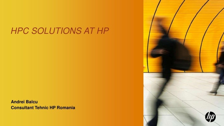 HPC SOLUTIONS AT HPAndrei BalcuConsultant Tehnic HP Romania