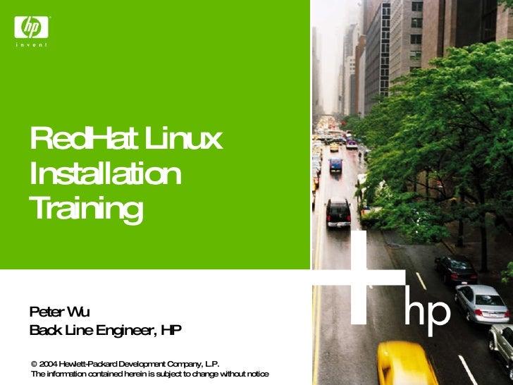 RedHat Linux Installation Training Peter Wu Back Line Engineer, HP