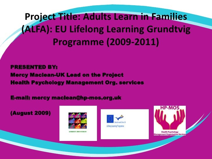 Project Title: Adults Learn in Families (ALFA): EU Lifelong Learning Grundtvig Programme (2009-2011)<br />PRESENTED BY:<br...