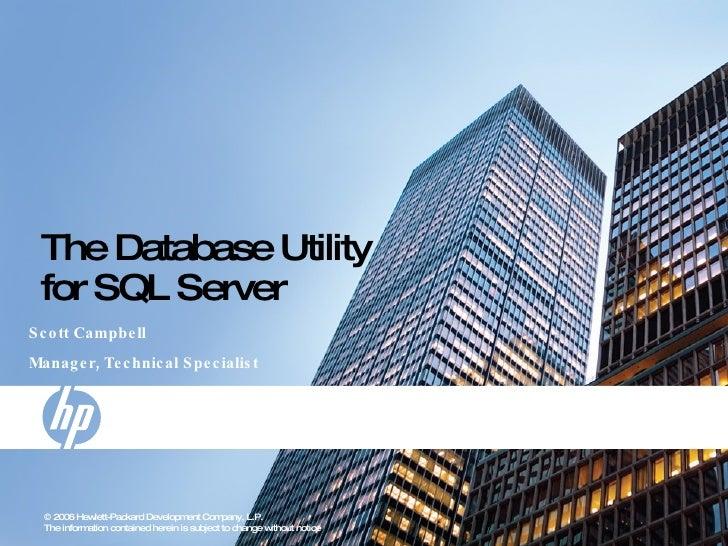 The Database Utility for SQL Server Scott Campbell Manager, Technical Specialist