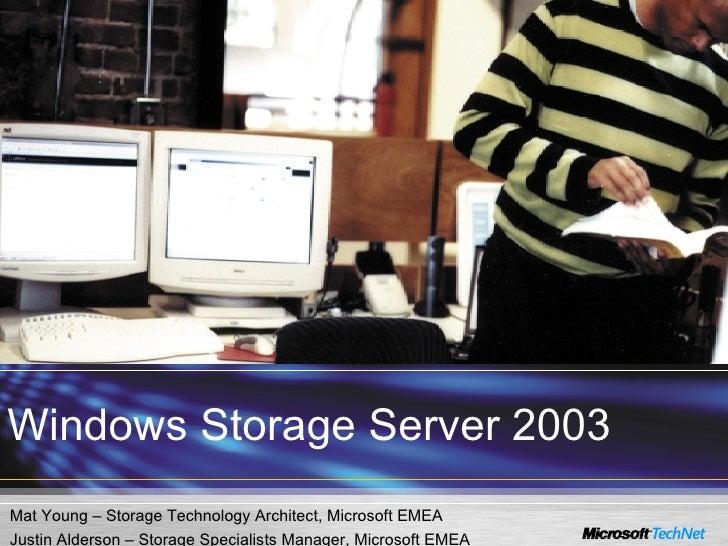 Mat Young – Storage Technology Architect, Microsoft EMEA Justin Alderson – Storage Specialists Manager, Microsoft EMEA Win...
